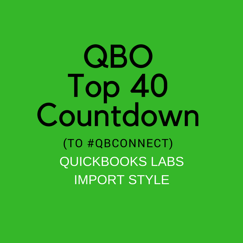 QBO TOP 40 COUNTDOWN (to #QBConnect) QuickBooks Labs – Import Style