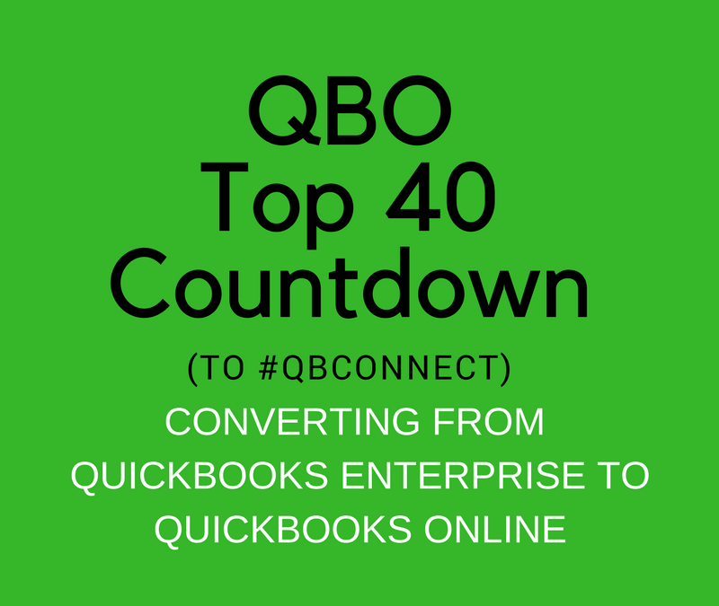 QBO TOP 40 COUNTDOWN (to #QBConnect) Converting from QuickBooks Enterprise Solutions to QuickBooks Online
